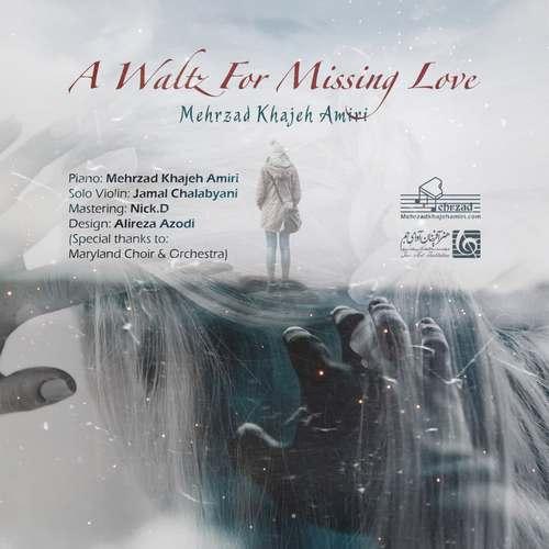 دانلود آهنگ جدید مهرزاد خواجه امیری A Waltz For Missing Love