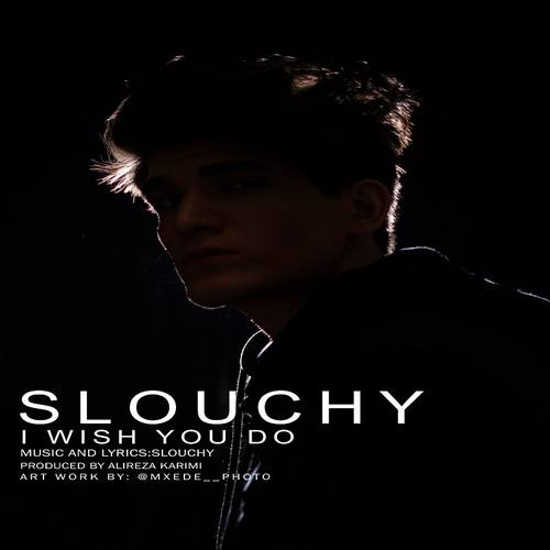 دانلود آهنگ جدید Slouchy I Wish You Do